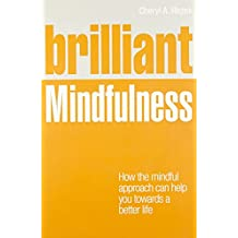 Brilliant Mindfulness: How the mindful approach can help you towards a better life (Brilliant Lifeskills)