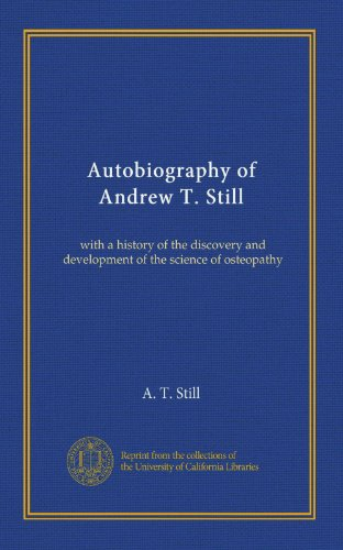 Autobiography of Andrew T. Still: with a history of the discovery and development of the science of osteopathy