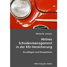 Aktives Schadenmanagement in der Kfz-Versicherung: Grundlagen und Perspektiven