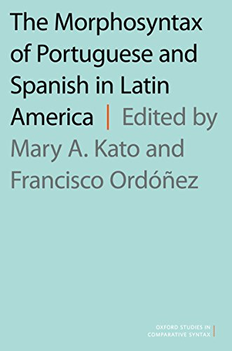 The Morphosyntax of Portuguese and Spanish in Latin America (Oxford Studies in Comparative Syntax) (English Edition) (Oxford Spanische Grammatik)