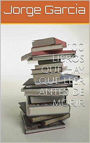 100 libros que hay que leer antes de morir por Jorge García