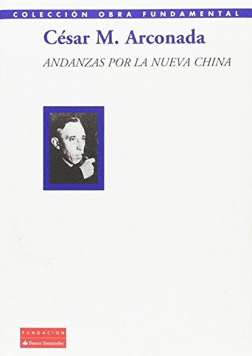 Andanzas por la nueva China (Colección Obra Fundamental) por César Muñoz Arconada