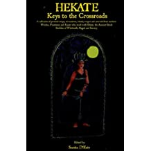 Hekate: Keys to the Crossroads (A Collection of essays, invocations etc from modern witches, priestesses and priests who work with Hekate, Goddess of Witchcraft, Magick & Sorcery. )