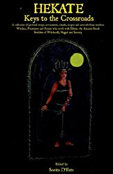 Hekate: Keys to the Crossroads: A collection of personal essays, invocations, rituals, recipes and artwork from modern Witches, Priestesses and Priests who work with Hekate, the Anci