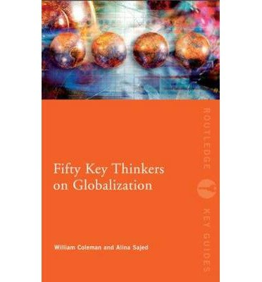 [( Fifty Key Thinkers on Globalization )] [by: William Coleman] [Jan-2013]