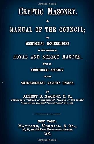 Cryptic Masonry: A Manual Of The Council