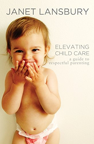 Elevating Child Care: A Guide to Respectful Parenting por Janet Lansbury