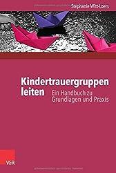 Kindertrauergruppen leiten: Ein Handbuch zu Grundlagen und Praxis