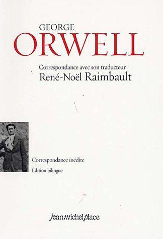 George Orwell : Correspondance avec son traducteur René-Noël Raimbault 1934-1935, édition bilingue français-anglais par Céline Place