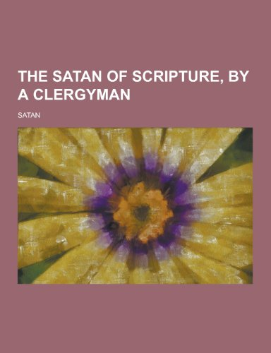 The Satan of Scripture, by a Clergyman