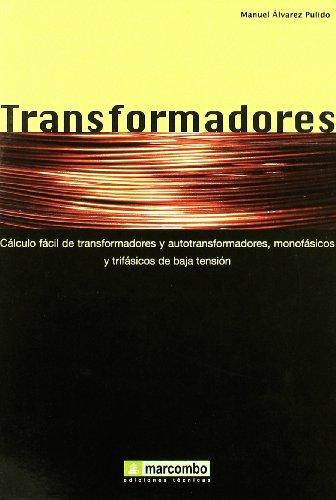 Transformadores : cálculo fácil de tranhsformadores y autotransformadores, monofásicos y trifásicos de baja tensión