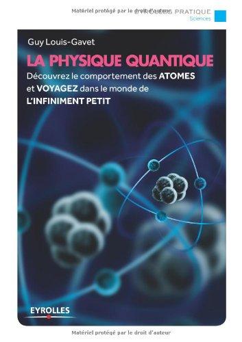 La physique quantique: Dcouvrez le comportement des atomes et voyagez dans le monde de l'infiniment petit.