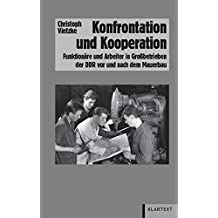 Konfrontation und Kooperation: Funktionäre und Arbeiter in Großbetrieben der DDR vor und nach dem Mauerbau