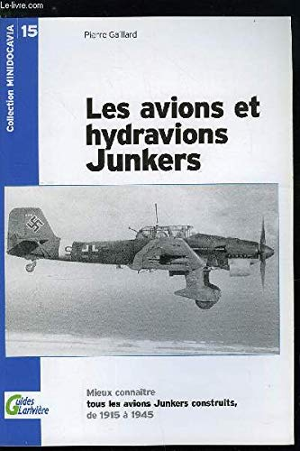 Les avions et hydravions Junkers : Mieux connaître tous les avions Junkers construits de 1915 à 1945 (Guides Larivière) par Pierre Gaillard