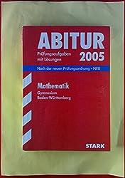ABITUR Prüfungsaufgaben mit Lösungen 2005. Mathematik Gymnasium Baden-Württemberg. Nach der neuen Prüfungsordnung - NEU, 3. überarbeitete Auflage