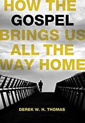 [(How the Gospel Brings Us All the Way Home)] [By (author) Derek Thomas] published on (April, 2011)