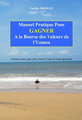 Manuel Pratique pour GAGNER à la Bourse de l'Uemoa: Formez-vous, puis jetez-vous à l'eau en toute quiétude