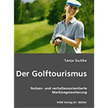 Der Golftourismus: Nutzen- und verhaltensorientierte Marktsegmentierung