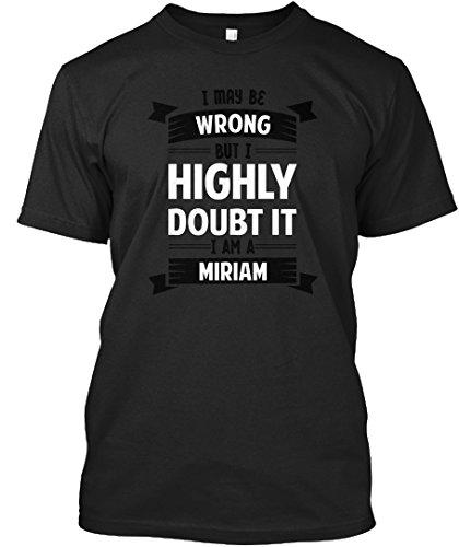 teespring Novelty Slogan T-Shirt - Miriam I May Be Wrong, But I'm A Miriam