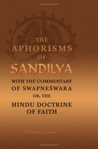 The Aphorisms of S??ndilya, with the Commentary of Swapneswara, or, the Hindu Doctrine of Faith: Translated by E. B. Cowell by Sandilya (2005-11-30)