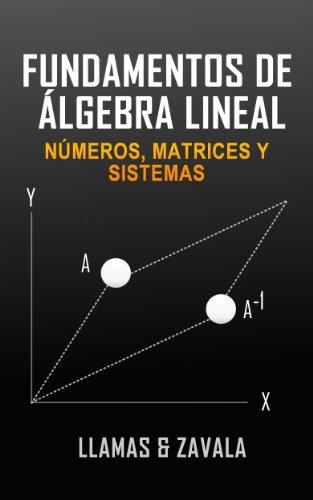 Fundamentos de álgebra lineal: Números, Matrices y Sistemas (Spanish Edition)