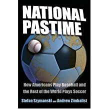 [(National Pastime: How Americans Play Baseball and the Rest of the World Plays Soccer )] [Author: Stefan Szymanski] [Apr-2005]