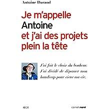Je m'appelle Antoine et j'ai des projets plein la tête: J'ai fait le choix du bonheur. J'ai décidé de dépasser mon handicap pour vivre ma vie. (RECIT)