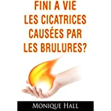 Brulures Cicatrices: Fini les brulures (French Edition)