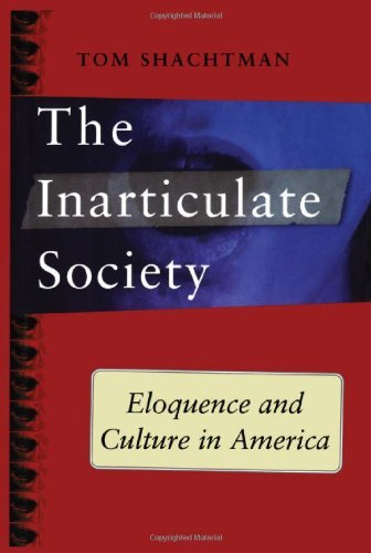 Inarticulate Society: Eloquence and Culture in America by Tom Shachtman (2007-09-11)