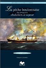 La Pêche boulonnaise du temps des chalutiers à vapeur, numéro1 1894-1920 de François Guennoc