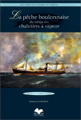 La Pêche boulonnaise du temps des chalutiers à vapeur, numéro1 1894-1920