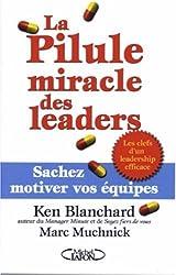 La Pilule miracle des leaders : Sachez motiver vos équipes