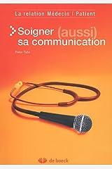 Soigner (aussi) sa communication : La relation Médecin/Patient Paperback