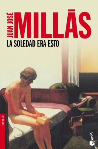 La soledad era esto (Novela y Relatos) por Juan José Millás