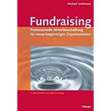 Fundraising: Professionelle Mittelbeschaffung für steuerbegünstigte Organisationen