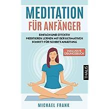 MEDITATION: Meditation für Anfänger und Skeptiker - Einfach & effektiv meditieren lernen mit der ultimativen Schritt-für-Schritt Anleitung und den besten Meditationstechniken (inkl. Übungsbuch)