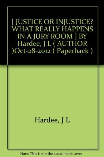 -justice-or-injustice-what-really-happens-in-a-jury-room-by-hardee-j-l-author-oct-28-2012-paperback-
