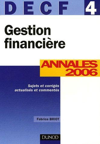 Gestion financière DECF 4 : Annales 2006, corrigés commentés par Fabrice Briot