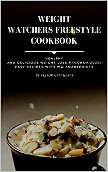 Weight Watchers Freestyle Cookbook: Healthy and Delicious Weight Loss Program 2020 | Easy Recipes (English Edition) van [Menchenia, Viktor]