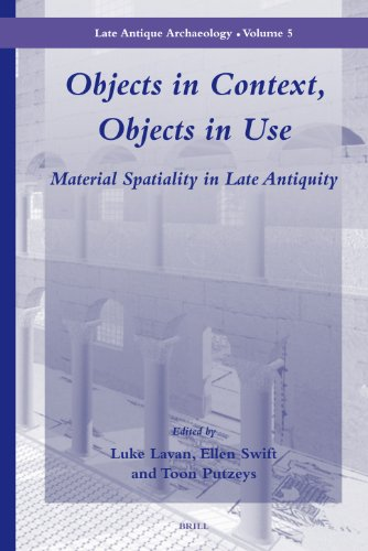 Objects in Context, Objects in Use: Material Spatiality in Late Antiquity (Late Antique Archaeology)