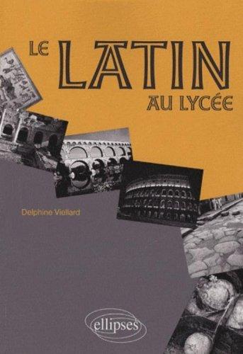 Le latin au lyce by Delphine Viellard (2009-08-06)