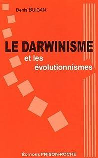 Le darwinisme et les évolutionnismes par Denis Buican