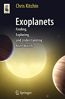 Exoplanets: Finding, Exploring, and Understanding Alien Worlds (Astronomers' Universe) by [Kitchin, C. R.]