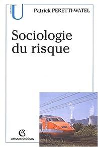Sociologie du risque par Patrick Peretti-Watel