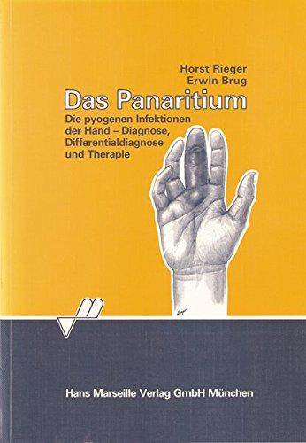 Das Panaritium: Die pyogenen Infektionen der Hand - Diagnose, Differentialdiagnose und Therapie