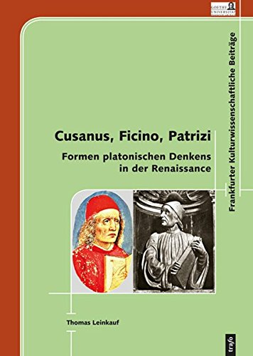 Cusanus, Ficino, Patrici – Formen Platonischen Denkens in der Renaissance (Frankfurter...