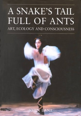 A Snake's Tail Full of Ants: Art, Ecology and Consciousness (Resurgence - Wissenschaft Farm Ant