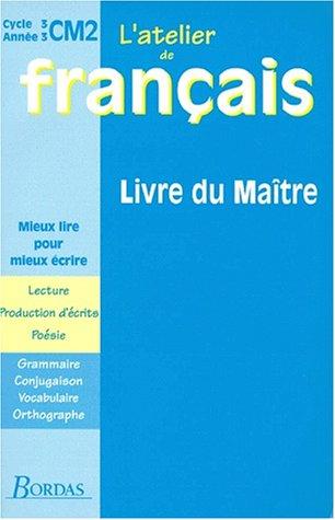 Atelier de français, cycle 3 : CM2. Livre du maître