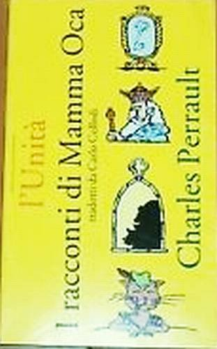 I racconti di Mamma Oca; tradotti da Carlo Collodi