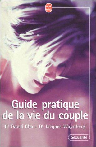 Guide pratique de la vie du couple par David Dr Elia, Jacques Dr Waynberg